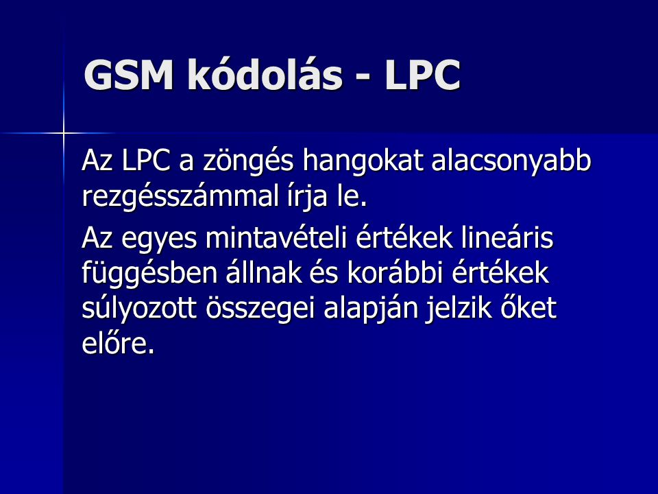 GSM kódolás - LPC Az LPC a zöngés hangokat alacsonyabb rezgésszámmal írja le.