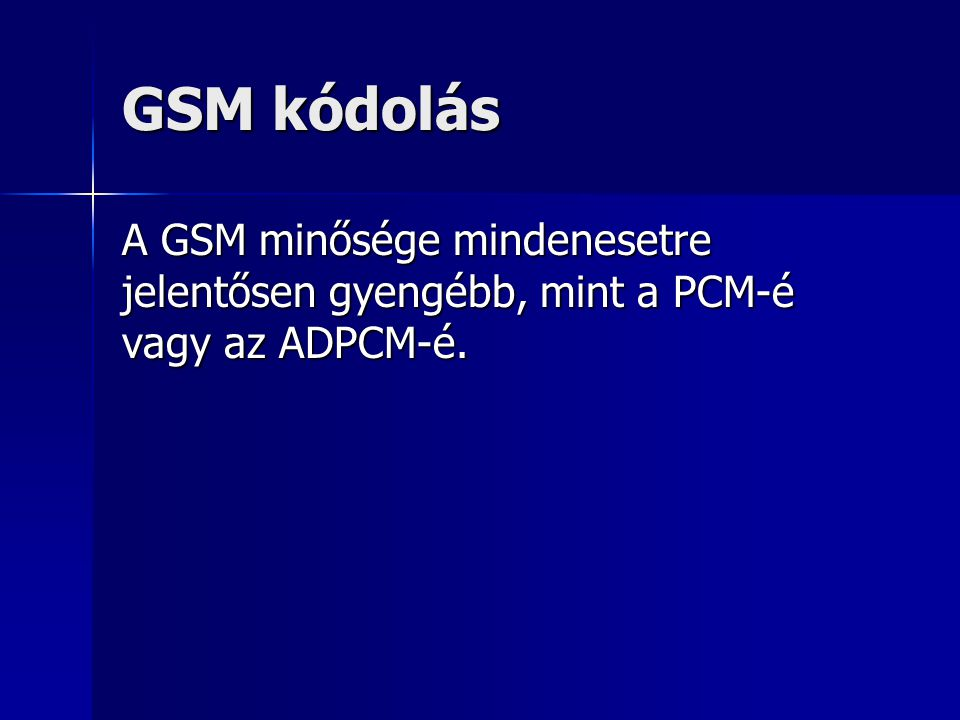 GSM kódolás A GSM minősége mindenesetre jelentősen gyengébb, mint a PCM-é vagy az ADPCM-é.