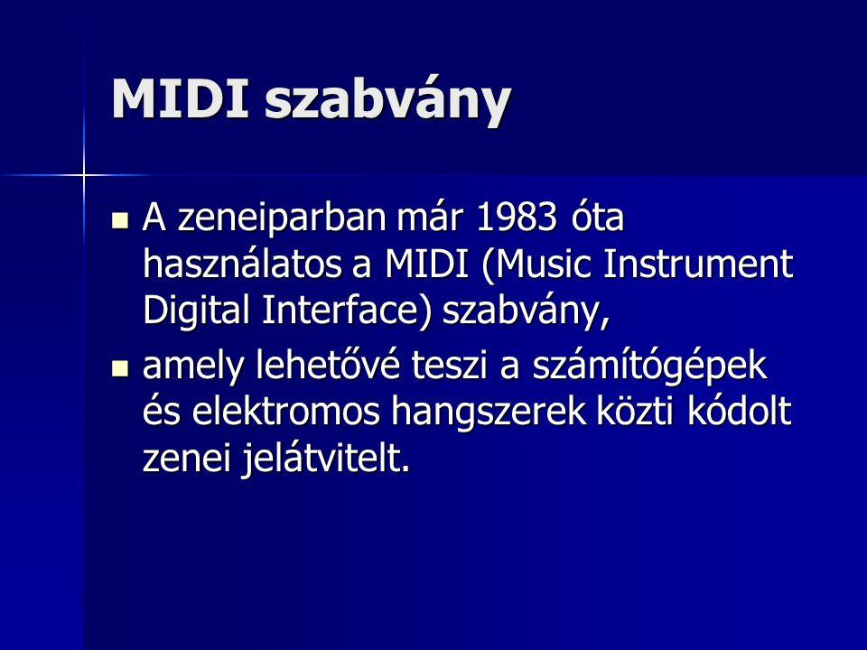 MIDI szabvány A zeneiparban már 1983 óta használatos a MIDI (Music Instrument Digital Interface) szabvány,