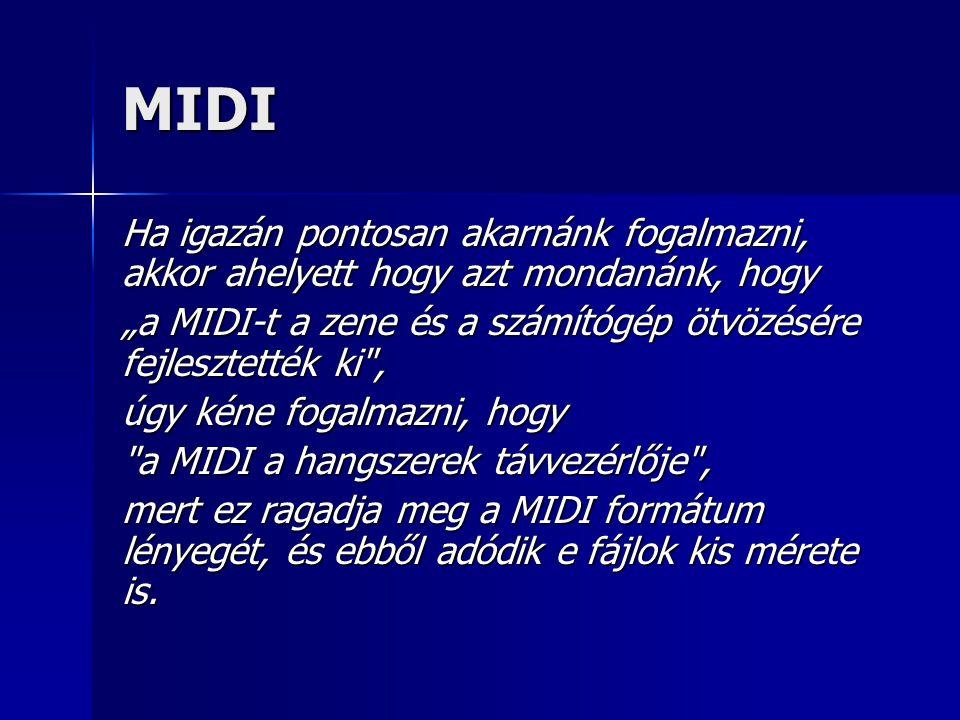 """MIDI Ha igazán pontosan akarnánk fogalmazni, akkor ahelyett hogy azt mondanánk, hogy. """"a MIDI-t a zene és a számítógép ötvözésére fejlesztették ki ,"""