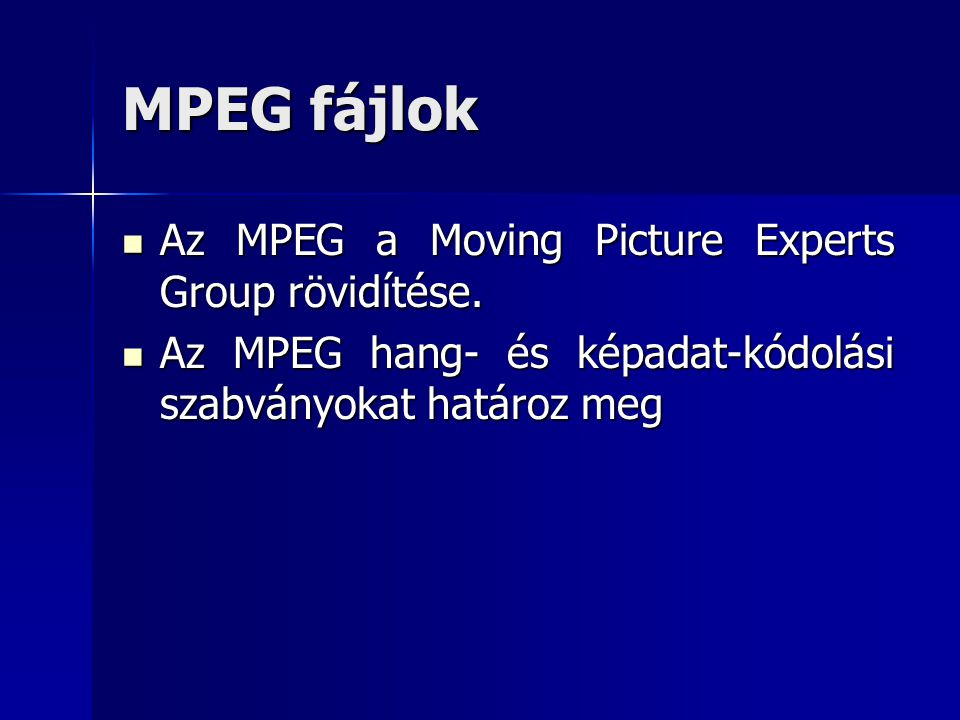 MPEG fájlok Az MPEG a Moving Picture Experts Group rövidítése.