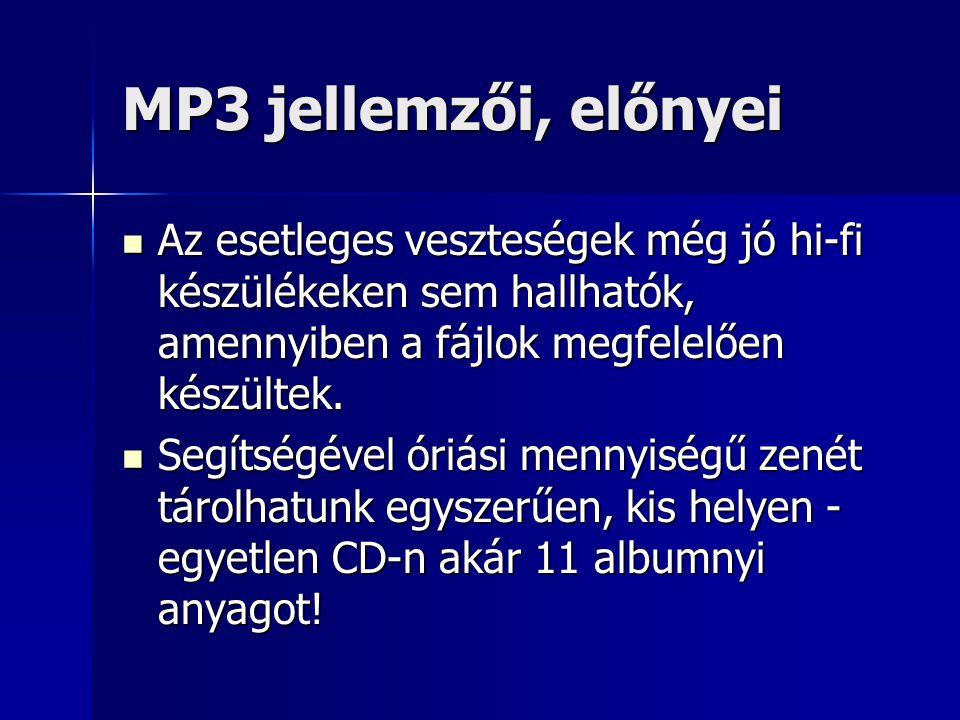 MP3 jellemzői, előnyei Az esetleges veszteségek még jó hi-fi készülékeken sem hallhatók, amennyiben a fájlok megfelelően készültek.
