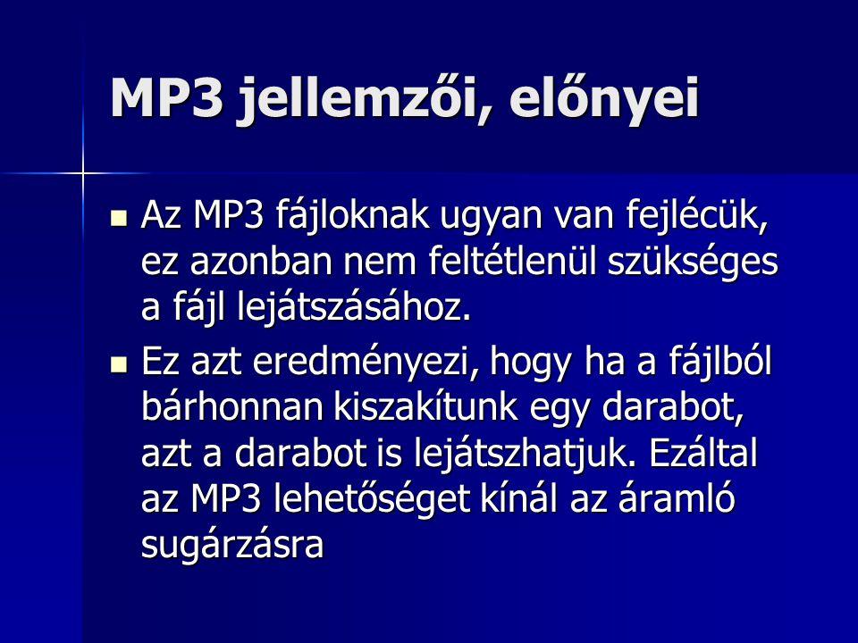MP3 jellemzői, előnyei Az MP3 fájloknak ugyan van fejlécük, ez azonban nem feltétlenül szükséges a fájl lejátszásához.