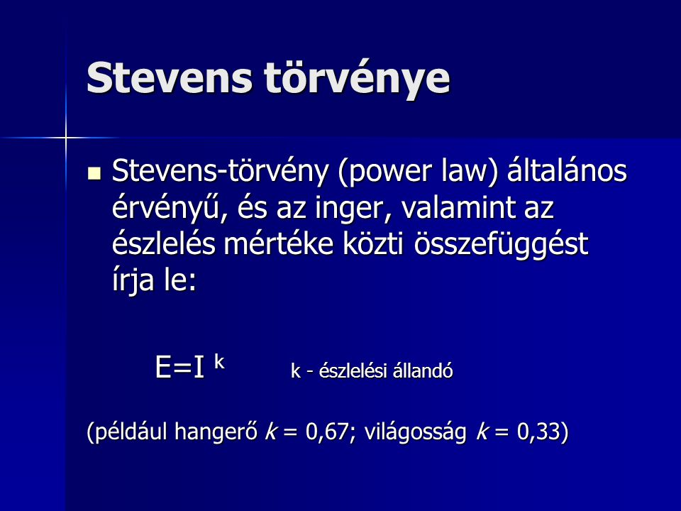 Stevens törvénye Stevens-törvény (power law) általános érvényű, és az inger, valamint az észlelés mértéke közti összefüggést írja le: