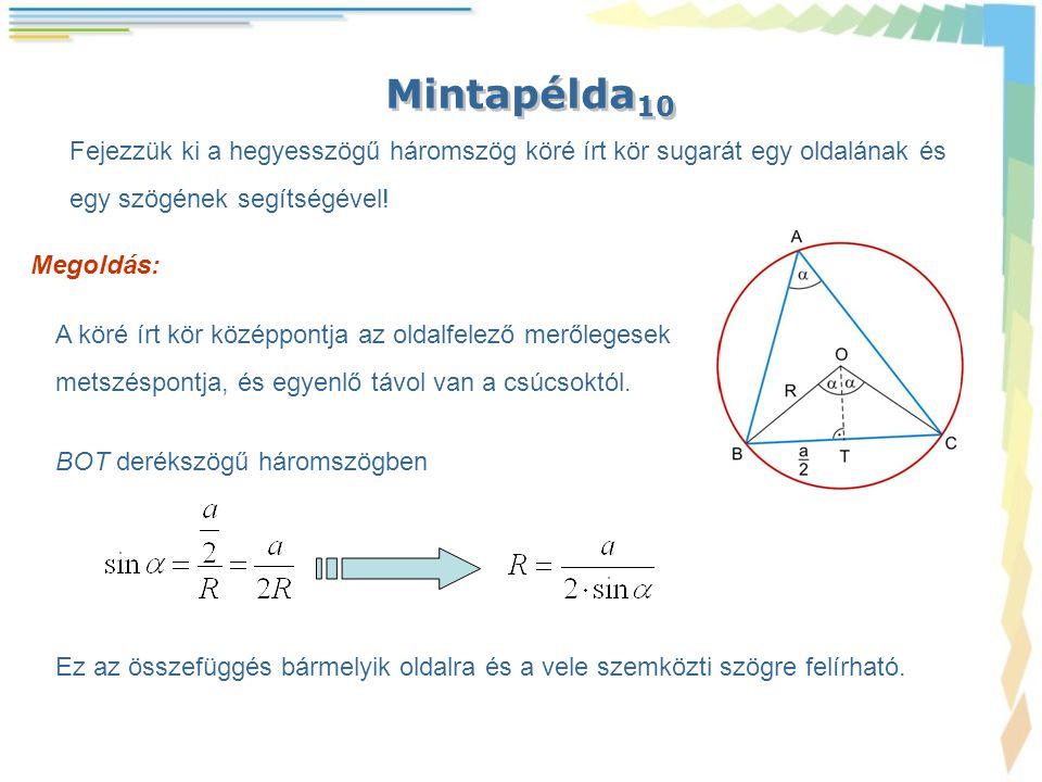 Mintapélda10 Fejezzük ki a hegyesszögű háromszög köré írt kör sugarát egy oldalának és. egy szögének segítségével!