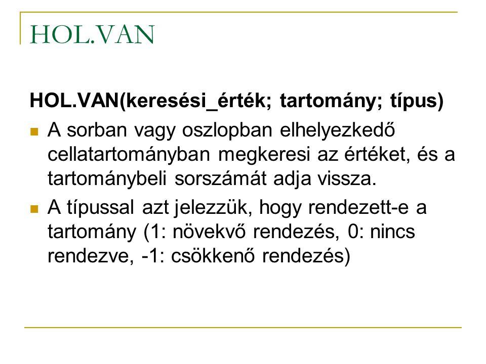 HOL.VAN HOL.VAN(keresési_érték; tartomány; típus)