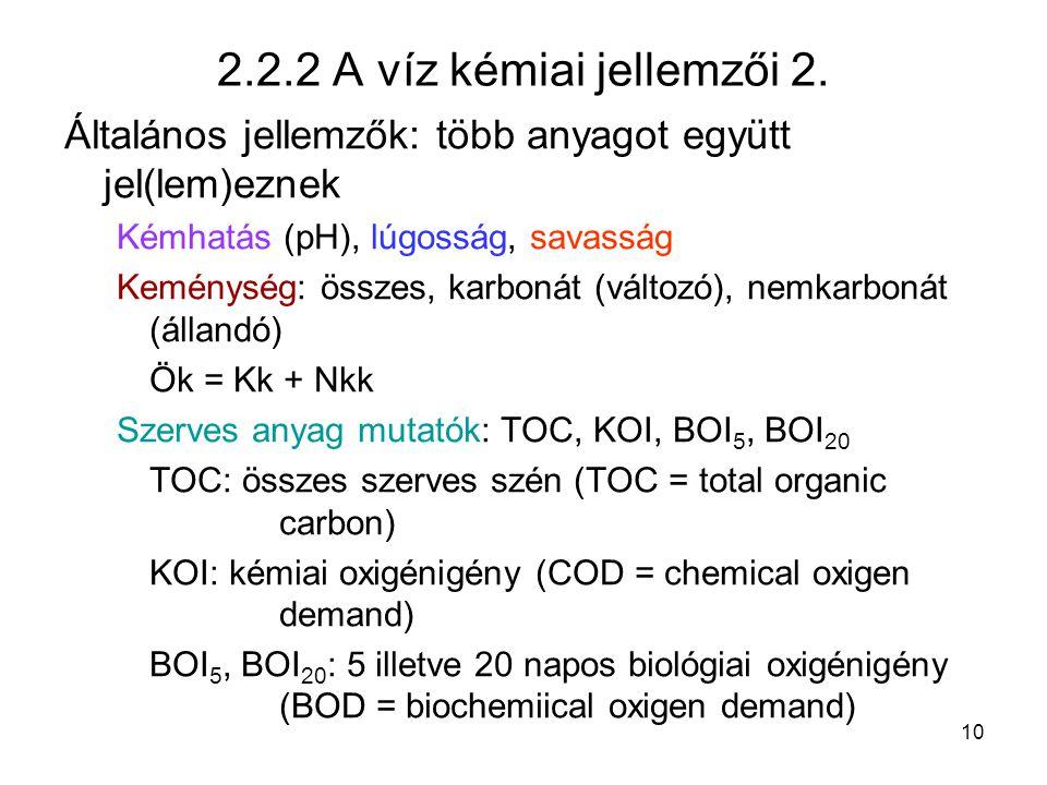 2.2.2 A víz kémiai jellemzői 2. Általános jellemzők: több anyagot együtt jel(lem)eznek. Kémhatás (pH), lúgosság, savasság.