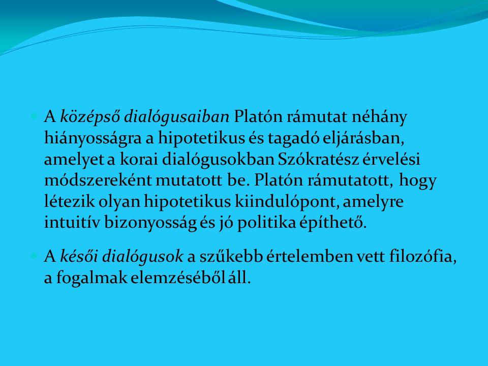 A középső dialógusaiban Platón rámutat néhány hiányosságra a hipotetikus és tagadó eljárásban, amelyet a korai dialógusokban Szókratész érvelési módszereként mutatott be. Platón rámutatott, hogy létezik olyan hipotetikus kiindulópont, amelyre intuitív bizonyosság és jó politika építhető.