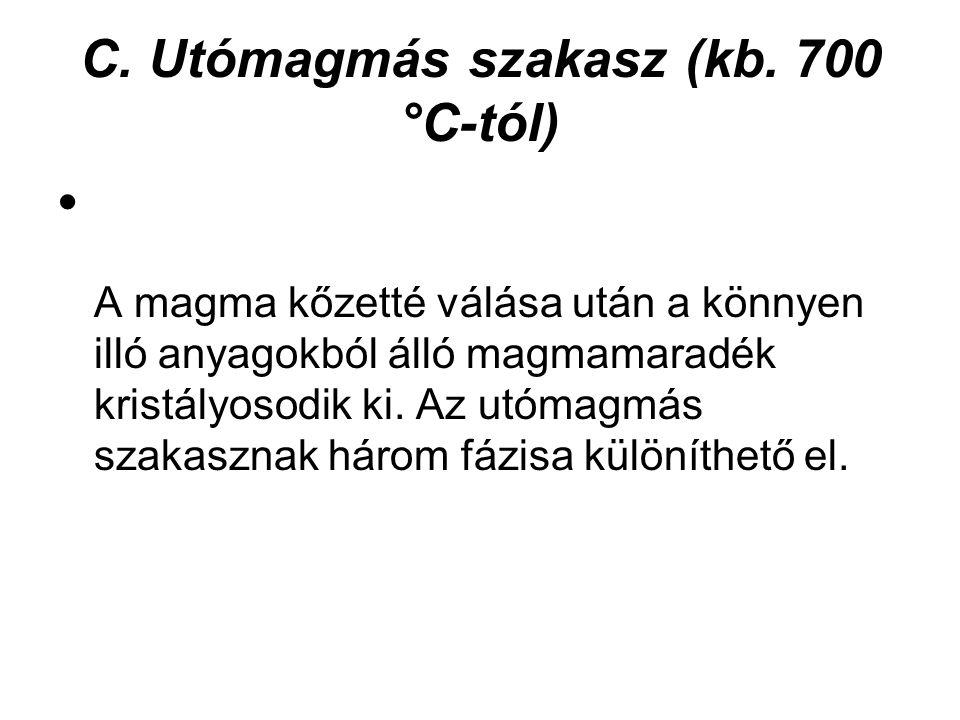 C. Utómagmás szakasz (kb. 700 °C-tól)