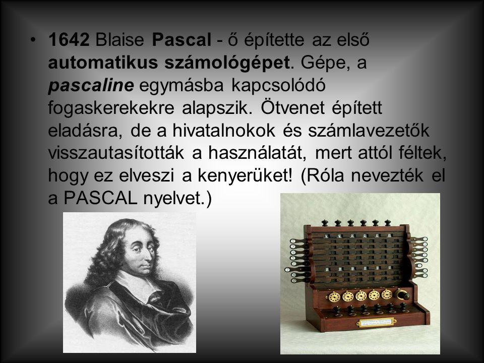 1642 Blaise Pascal - ő építette az első automatikus számológépet