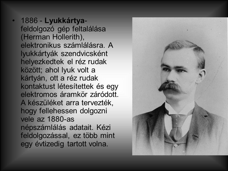 1886 - Lyukkártya-feldolgozó gép feltalálása (Herman Hollerith), elektronikus számlálásra.