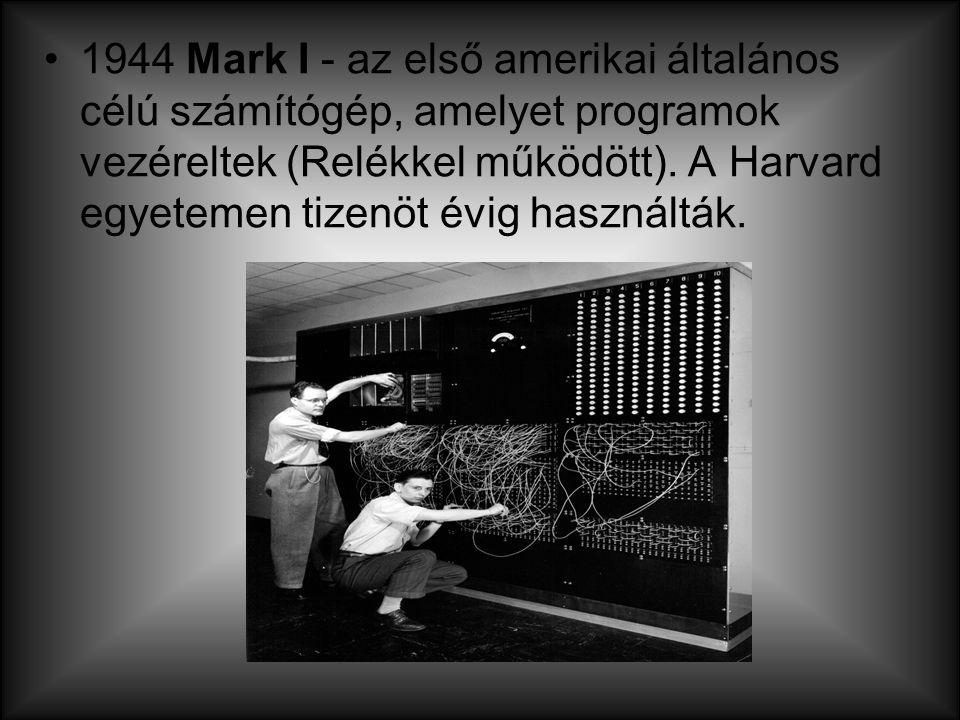 1944 Mark I - az első amerikai általános célú számítógép, amelyet programok vezéreltek (Relékkel működött).