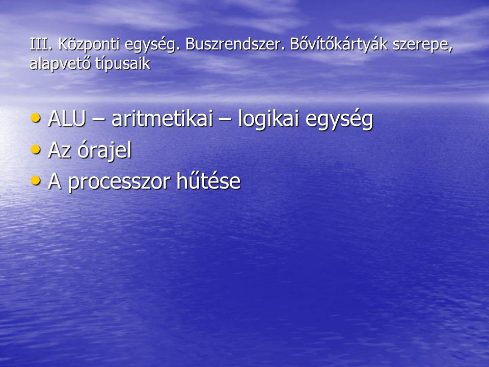 ALU – aritmetikai – logikai egység Az órajel A processzor hűtése