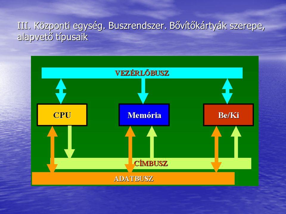 III. Központi egység. Buszrendszer