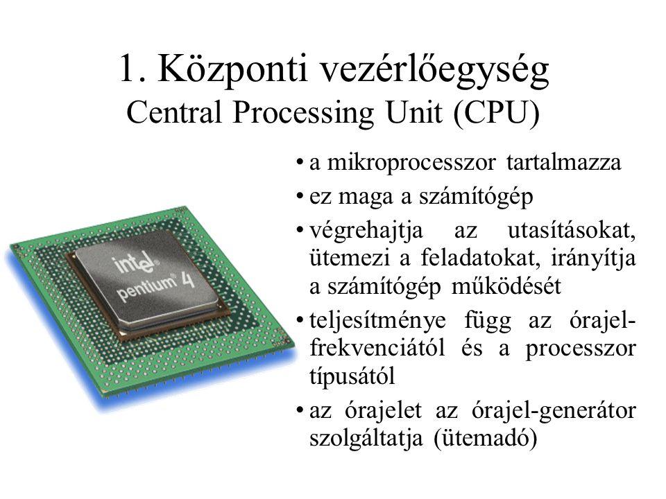 1. Központi vezérlőegység Central Processing Unit (CPU)