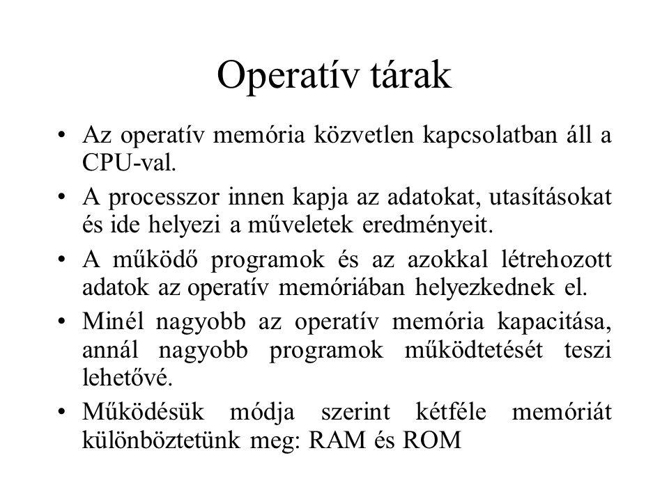 Operatív tárak Az operatív memória közvetlen kapcsolatban áll a CPU-val.