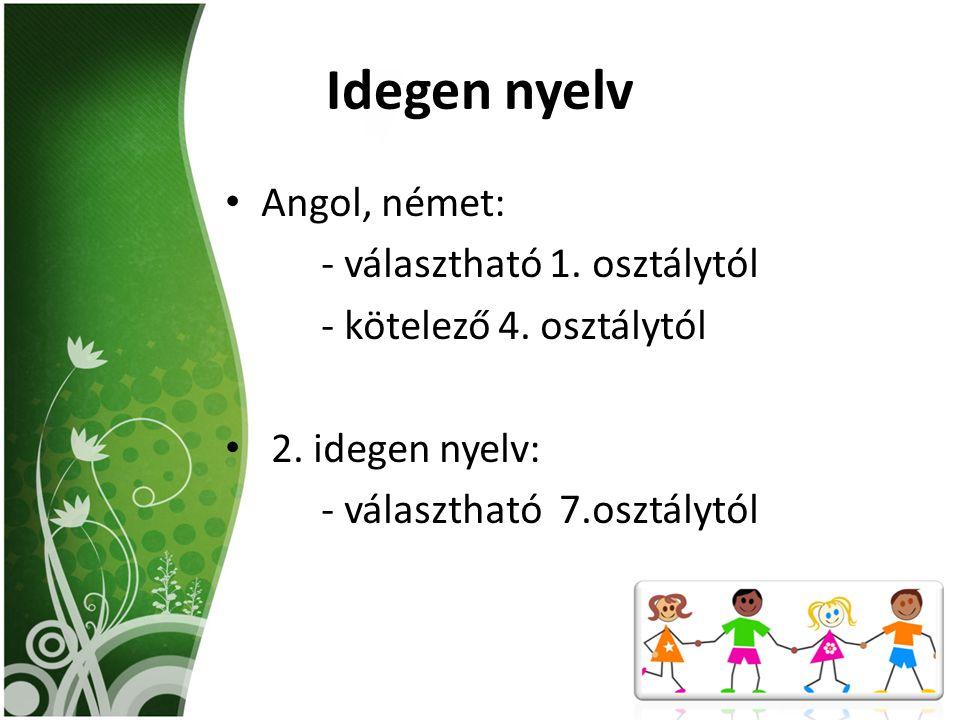Idegen nyelv Angol, német: - választható 1. osztálytól