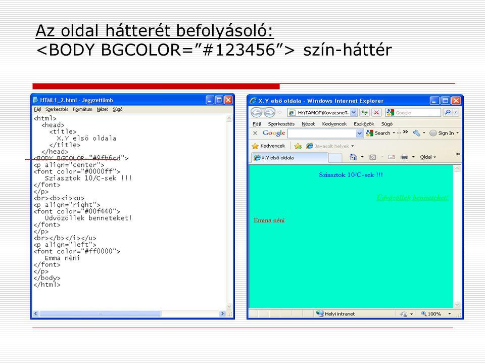 Az oldal hátterét befolyásoló: <BODY BGCOLOR= #123456 > szín-háttér