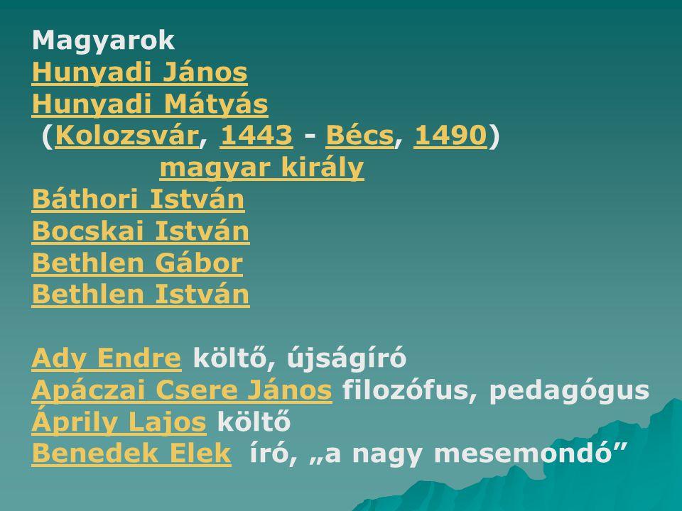 Magyarok Hunyadi János. Hunyadi Mátyás. (Kolozsvár, 1443 - Bécs, 1490) magyar király. Báthori István.