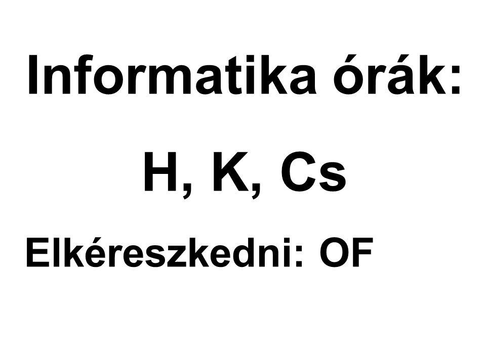 Informatika órák: H, K, Cs