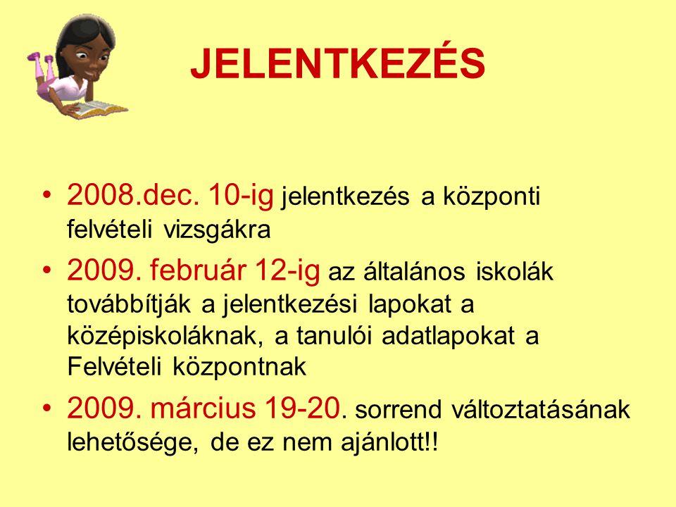 JELENTKEZÉS 2008.dec. 10-ig jelentkezés a központi felvételi vizsgákra