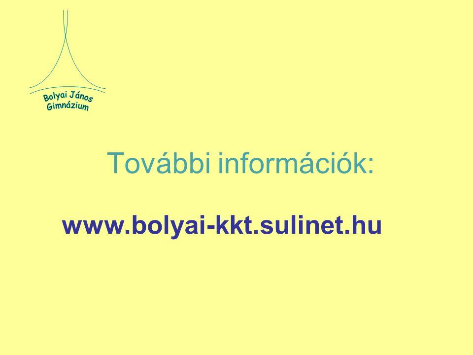 Bolyai János Gimnázium További információk: www.bolyai-kkt.sulinet.hu