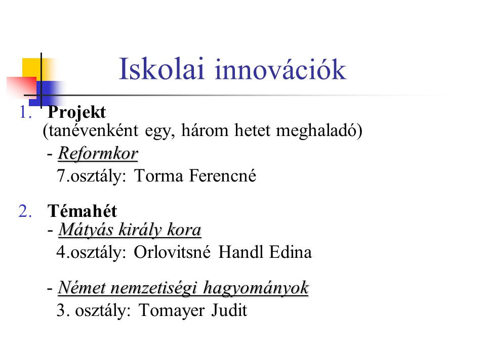 Iskolai innovációk Projekt (tanévenként egy, három hetet meghaladó)