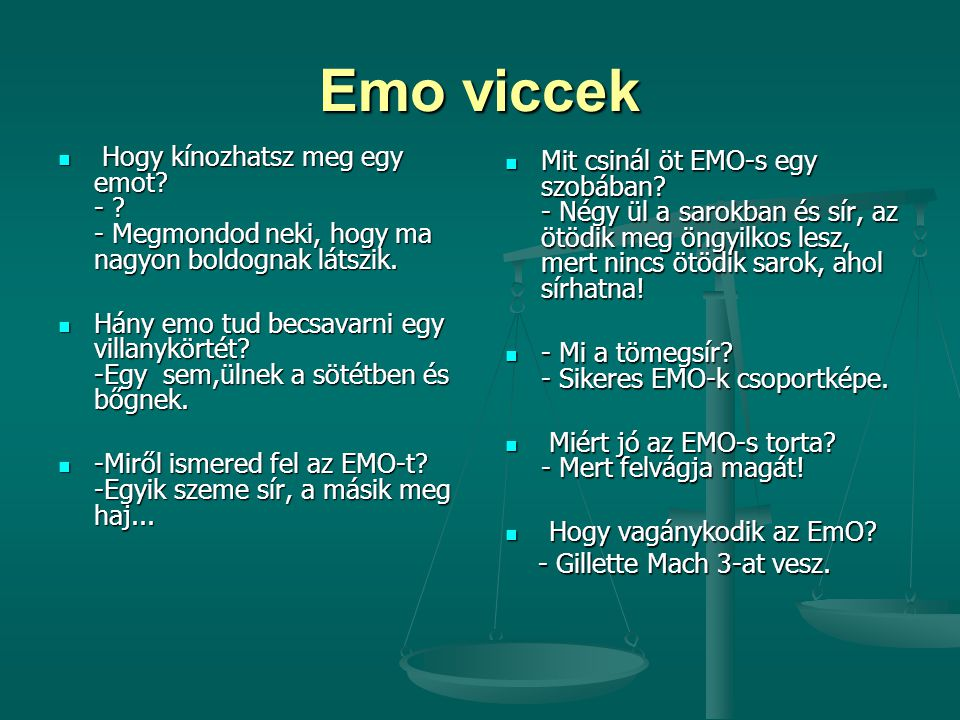 Emo viccek Mit csinál öt EMO-s egy szobában - Négy ül a sarokban és sír, az ötödik meg öngyilkos lesz, mert nincs ötödik sarok, ahol sírhatna!