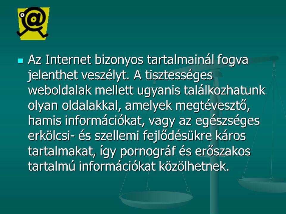 Az Internet bizonyos tartalmainál fogva jelenthet veszélyt