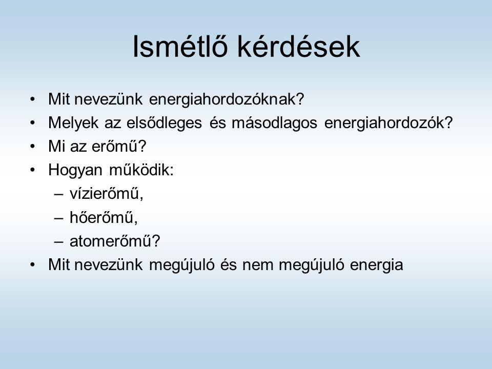 Ismétlő kérdések Mit nevezünk energiahordozóknak