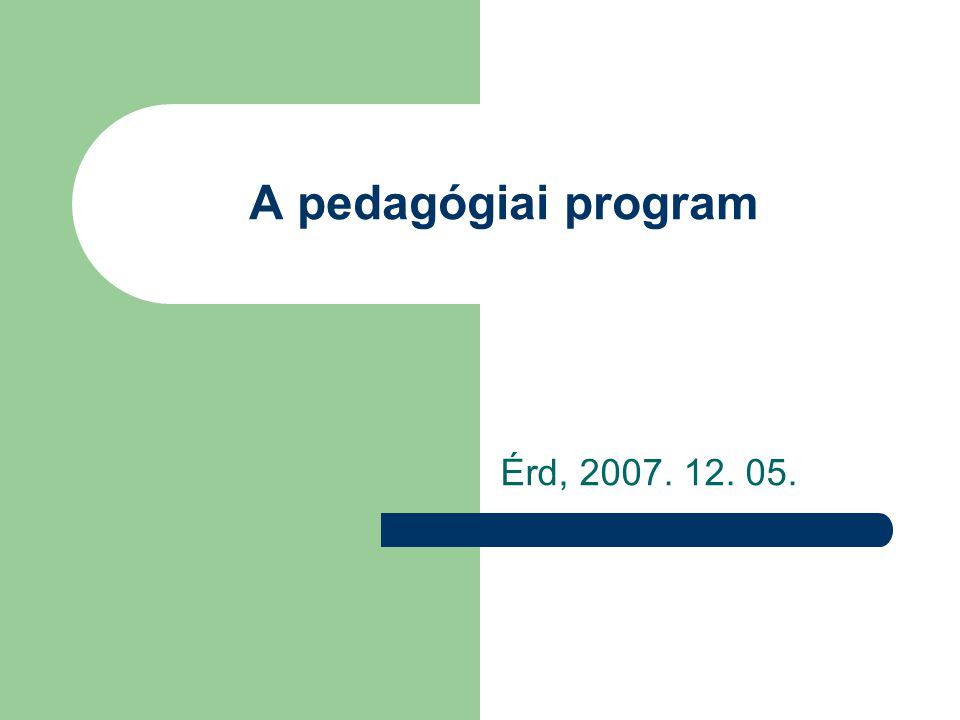 A pedagógiai program Érd, 2007. 12. 05.