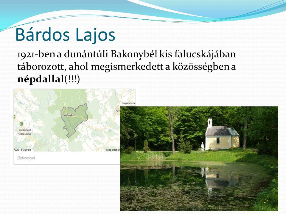 Bárdos Lajos 1921-ben a dunántúli Bakonybél kis falucskájában táborozott, ahol megismerkedett a közösségben a népdallal(!!!)
