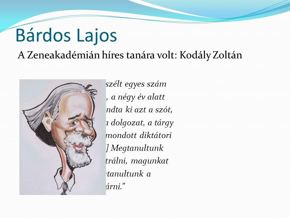 Bárdos Lajos A Zeneakadémián híres tanára volt: Kodály Zoltán