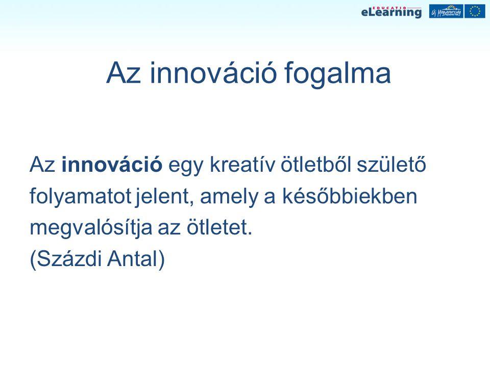 Az innováció fogalma Az innováció egy kreatív ötletből születő