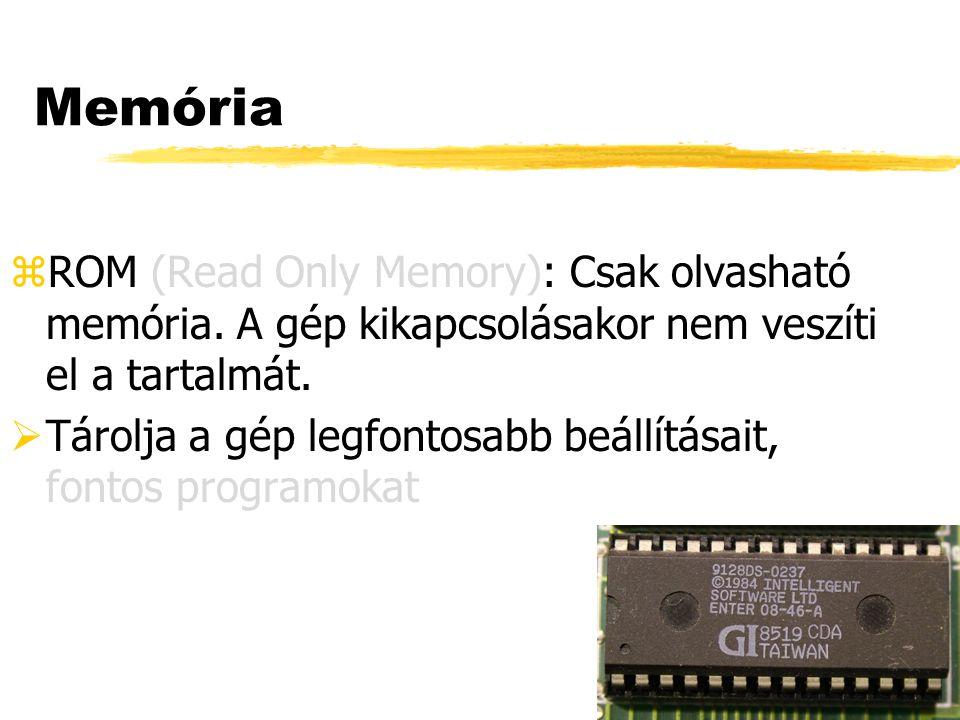 Memória ROM (Read Only Memory): Csak olvasható memória. A gép kikapcsolásakor nem veszíti el a tartalmát.