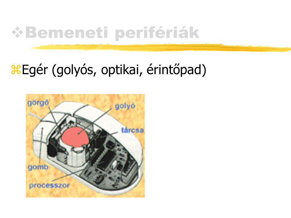 Bemeneti perifériák Egér (golyós, optikai, érintőpad)