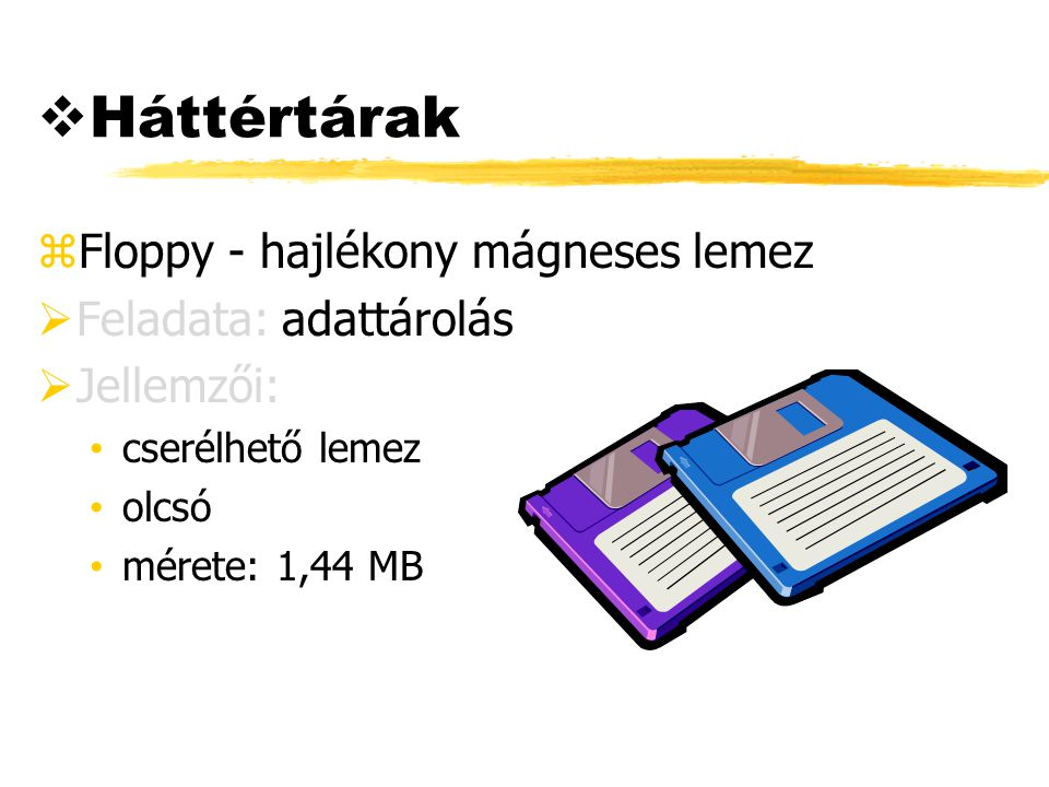 Háttértárak Floppy - hajlékony mágneses lemez Feladata: adattárolás