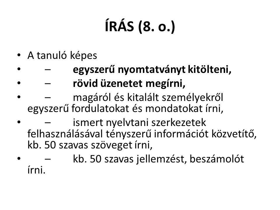 ÍRÁS (8. o.) A tanuló képes – egyszerű nyomtatványt kitölteni,