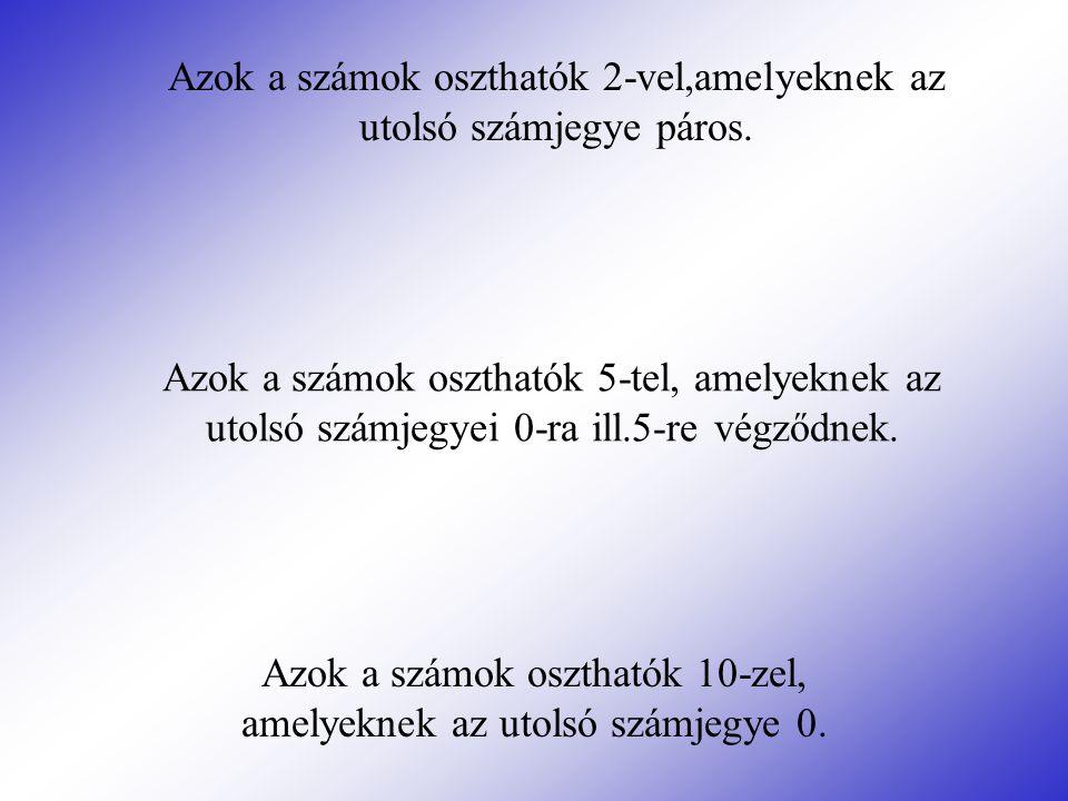 Azok a számok oszthatók 2-vel,amelyeknek az utolsó számjegye páros.