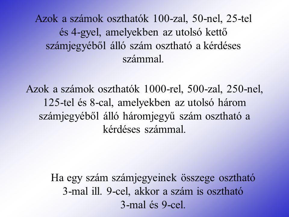 Azok a számok oszthatók 100-zal, 50-nel, 25-tel és 4-gyel, amelyekben az utolsó kettő számjegyéből álló szám osztható a kérdéses számmal.
