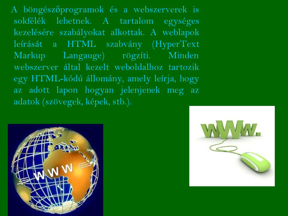 A böngészőprogramok és a webszerverek is sokfélék lehetnek