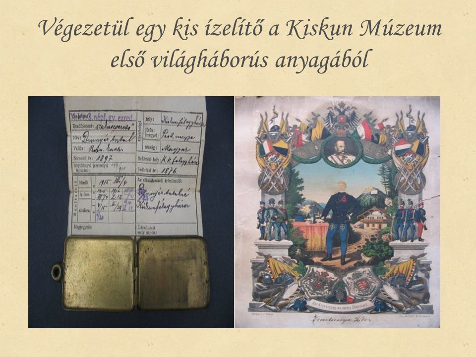 Végezetül egy kis ízelítő a Kiskun Múzeum első világháborús anyagából