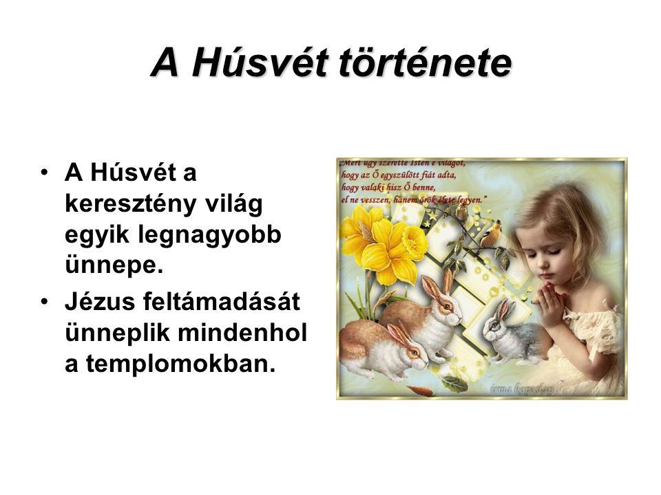 A Húsvét története A Húsvét a keresztény világ egyik legnagyobb ünnepe.