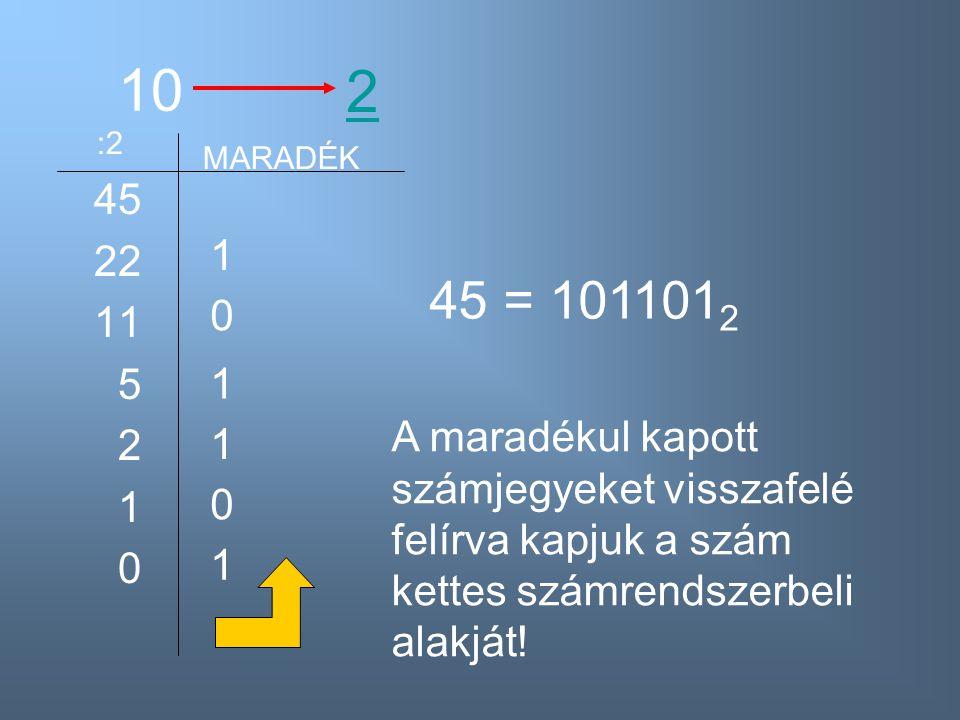 10 2. :2. MARADÉK. 45. 22. 11. 5. 2. 1. 1. 45 = 1011012. 1.