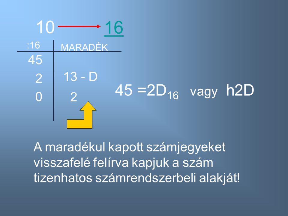 10 16. :16. MARADÉK. 45. 2. 13 - D. 45 =2D16. vagy h2D. 2.