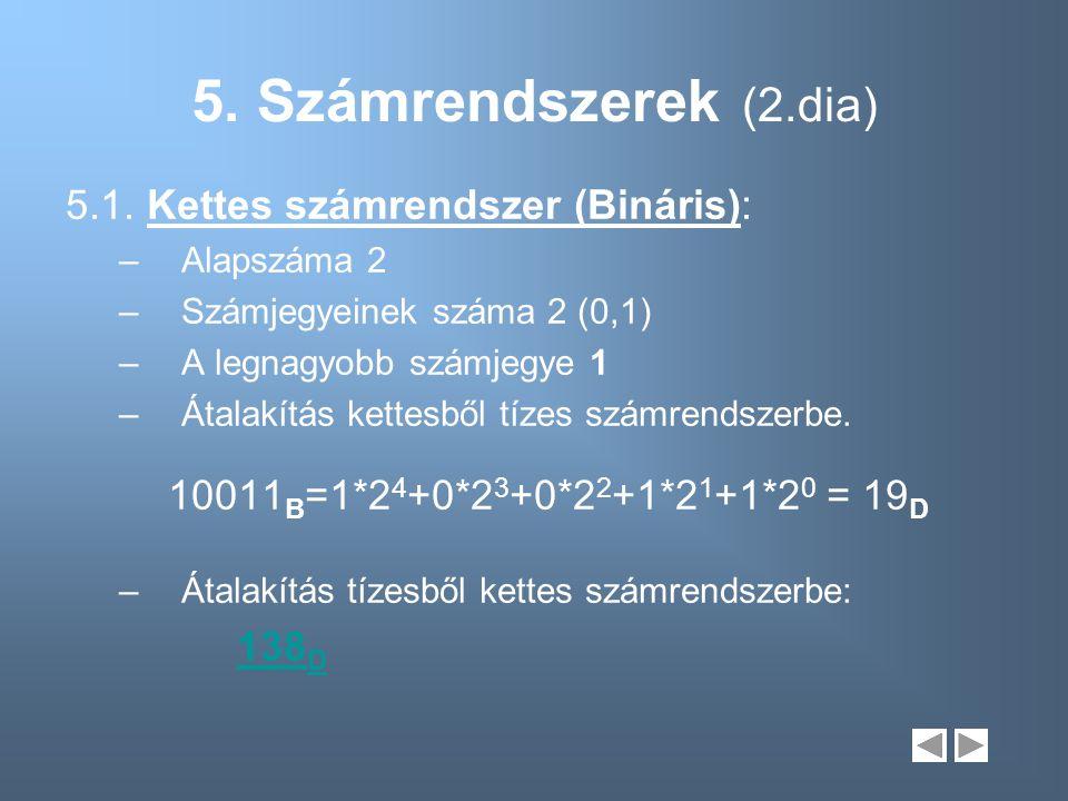 5. Számrendszerek (2.dia) 5.1. Kettes számrendszer (Bináris):