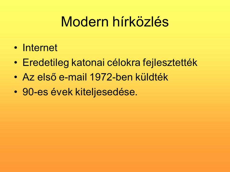 Modern hírközlés Internet Eredetileg katonai célokra fejlesztették