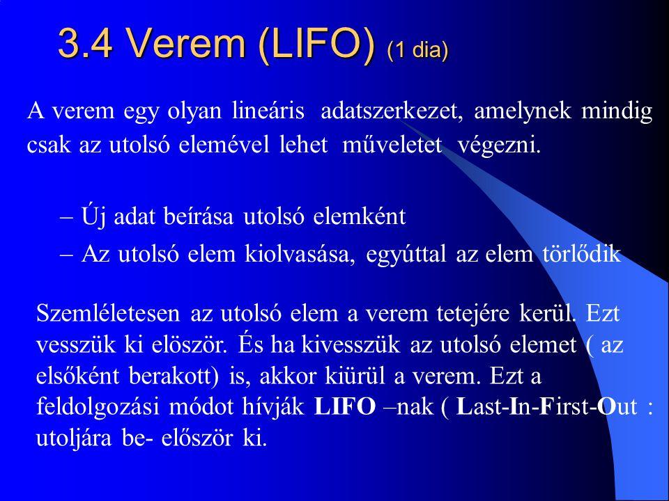 3.4 Verem (LIFO) (1 dia) A verem egy olyan lineáris adatszerkezet, amelynek mindig. csak az utolsó elemével lehet műveletet végezni.