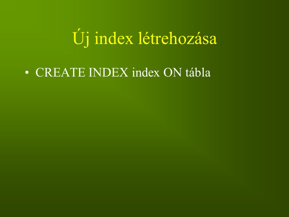 Új index létrehozása CREATE INDEX index ON tábla