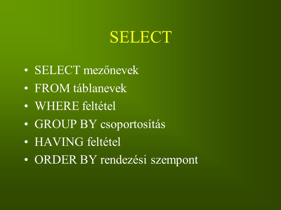 SELECT SELECT mezőnevek FROM táblanevek WHERE feltétel